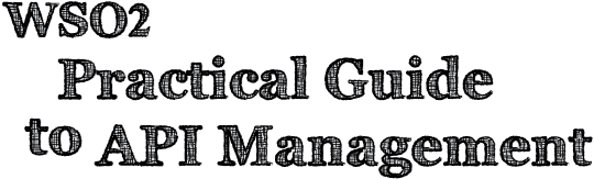 WSO2 Practical Guide to API Management