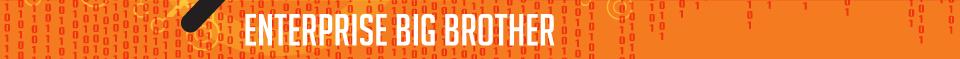Enterprise big brother